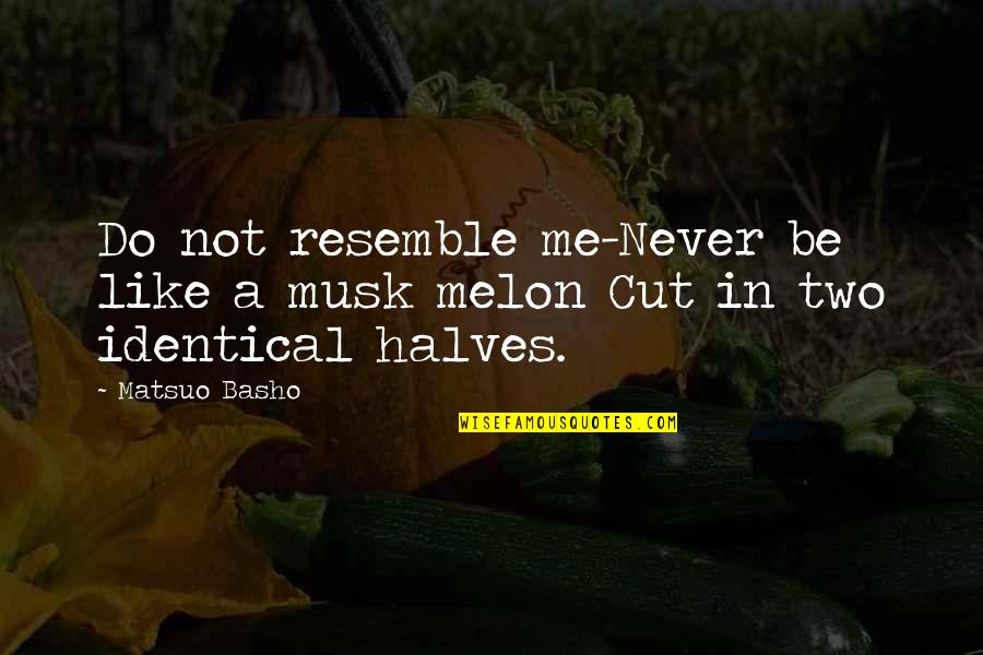 Musk Quotes By Matsuo Basho: Do not resemble me-Never be like a musk