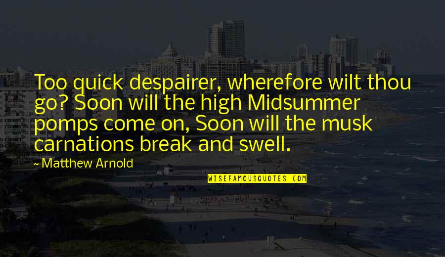 Musk Quotes By Matthew Arnold: Too quick despairer, wherefore wilt thou go? Soon