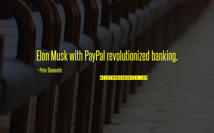 Musk Quotes By Peter Diamandis: Elon Musk with PayPal revolutionized banking.