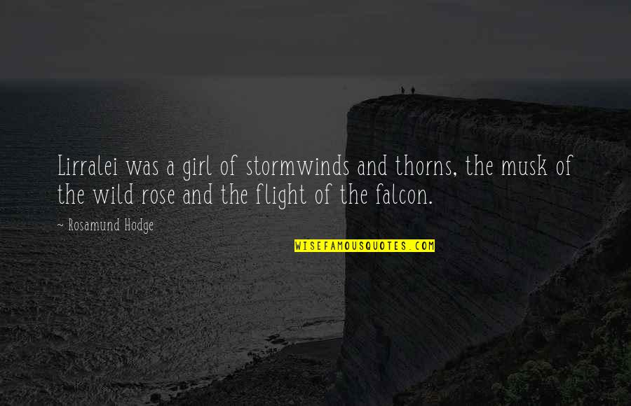 Musk Quotes By Rosamund Hodge: Lirralei was a girl of stormwinds and thorns,