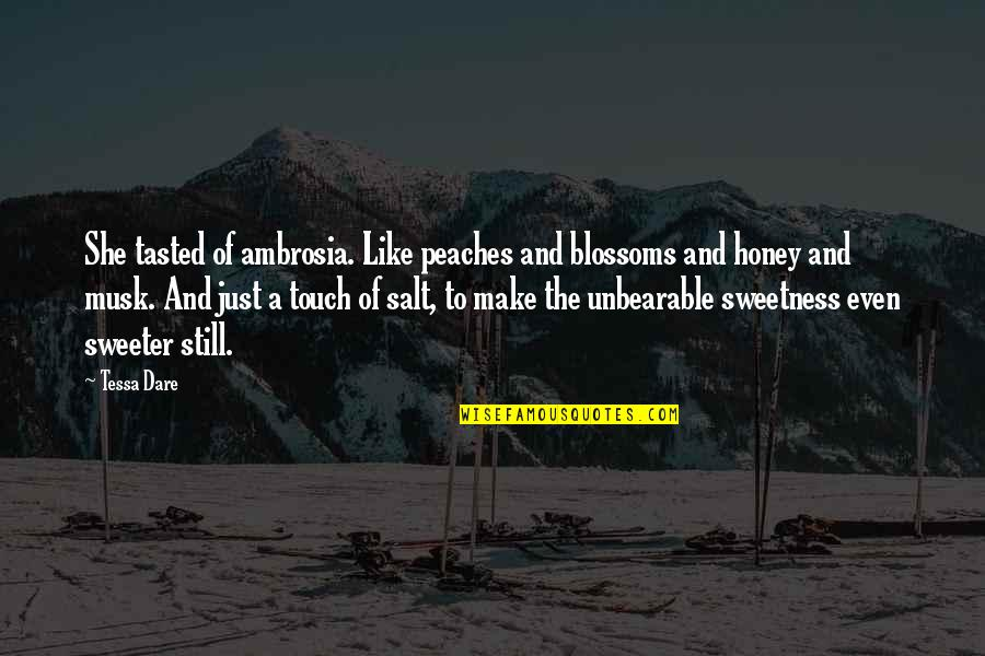 Musk Quotes By Tessa Dare: She tasted of ambrosia. Like peaches and blossoms