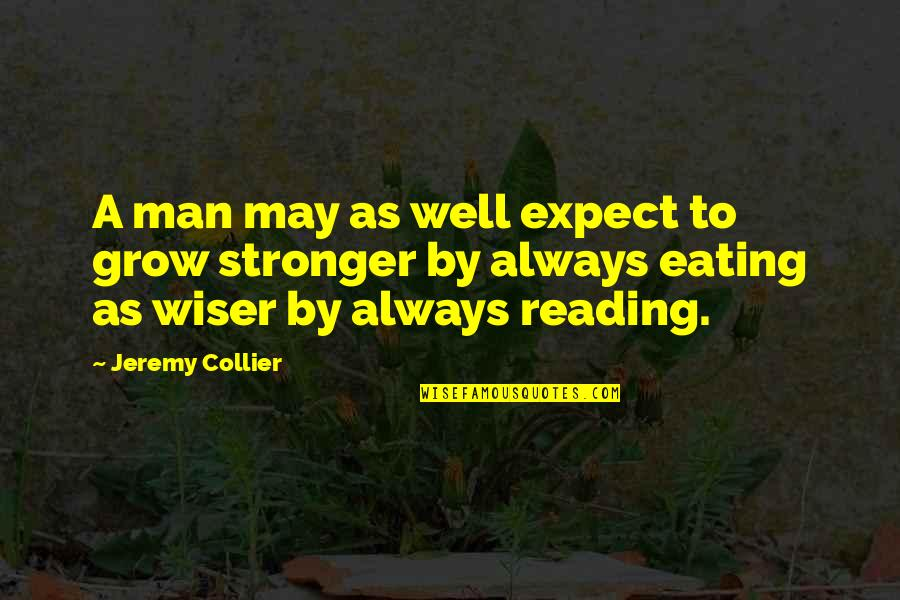 Muskat Quotes By Jeremy Collier: A man may as well expect to grow