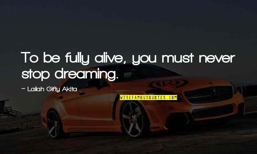 Must Be Dreaming Quotes By Lailah Gifty Akita: To be fully alive, you must never stop