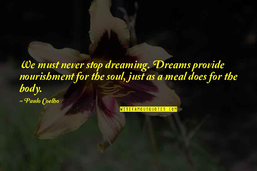Must Be Dreaming Quotes By Paulo Coelho: We must never stop dreaming. Dreams provide nourishment
