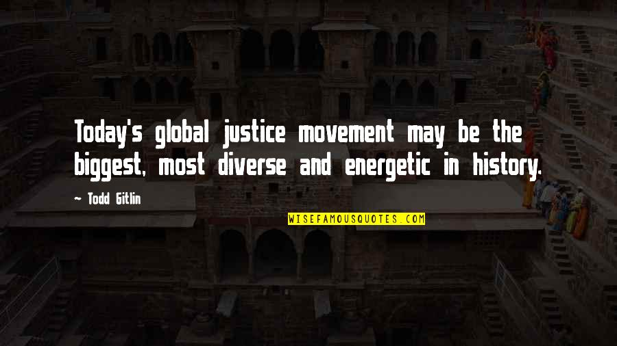 Must Be Dreaming Quotes By Todd Gitlin: Today's global justice movement may be the biggest,