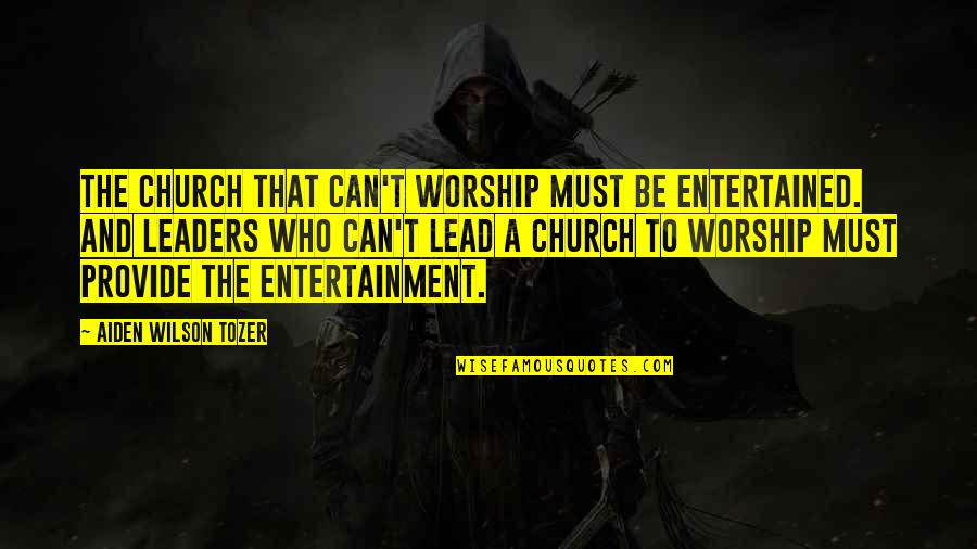 Must Be Quotes By Aiden Wilson Tozer: The church that can't worship must be entertained.