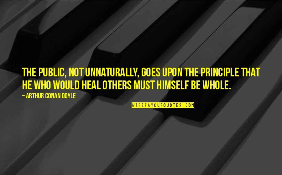 Must Be Quotes By Arthur Conan Doyle: The public, not unnaturally, goes upon the principle