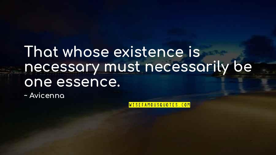 Must Be Quotes By Avicenna: That whose existence is necessary must necessarily be