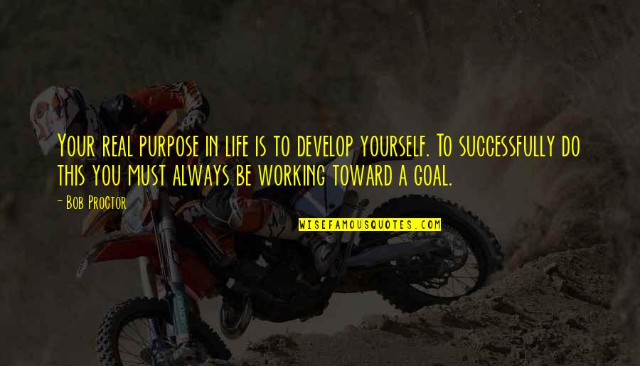 Must Be Quotes By Bob Proctor: Your real purpose in life is to develop