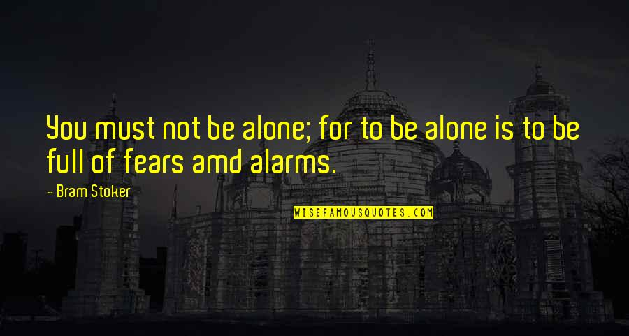 Must Be Quotes By Bram Stoker: You must not be alone; for to be