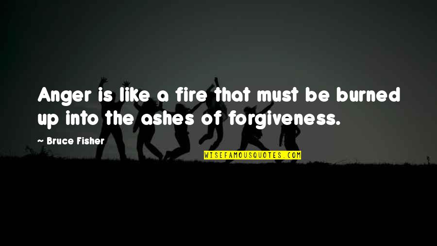 Must Be Quotes By Bruce Fisher: Anger is like a fire that must be