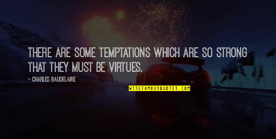 Must Be Quotes By Charles Baudelaire: There are some temptations which are so strong