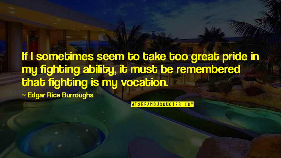 Must Be Quotes By Edgar Rice Burroughs: If I sometimes seem to take too great