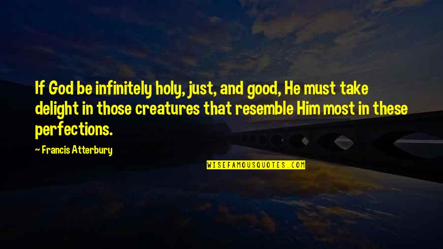 Must Be Quotes By Francis Atterbury: If God be infinitely holy, just, and good,