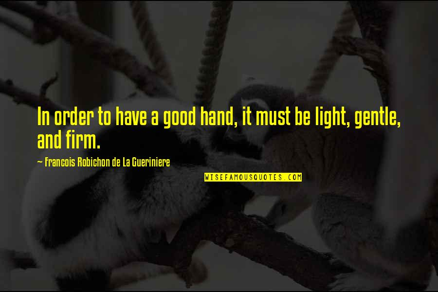 Must Be Quotes By Francois Robichon De La Gueriniere: In order to have a good hand, it