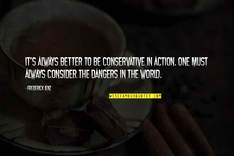 Must Be Quotes By Frederick Lenz: It's always better to be conservative in action.