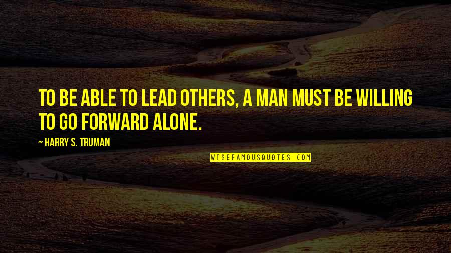Must Be Quotes By Harry S. Truman: To be able to lead others, a man