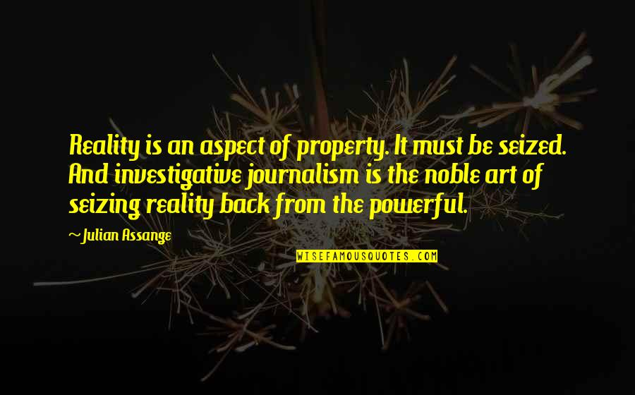 Must Be Quotes By Julian Assange: Reality is an aspect of property. It must
