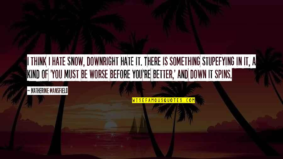 Must Be Quotes By Katherine Mansfield: I think I hate snow, downright hate it.