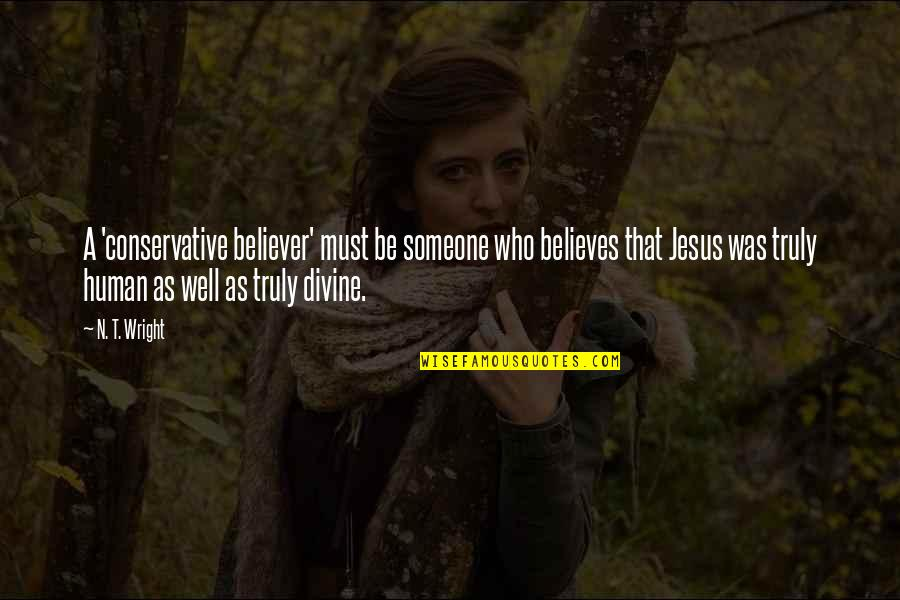 Must Be Quotes By N. T. Wright: A 'conservative believer' must be someone who believes
