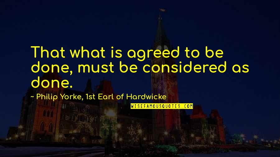 Must Be Quotes By Philip Yorke, 1st Earl Of Hardwicke: That what is agreed to be done, must