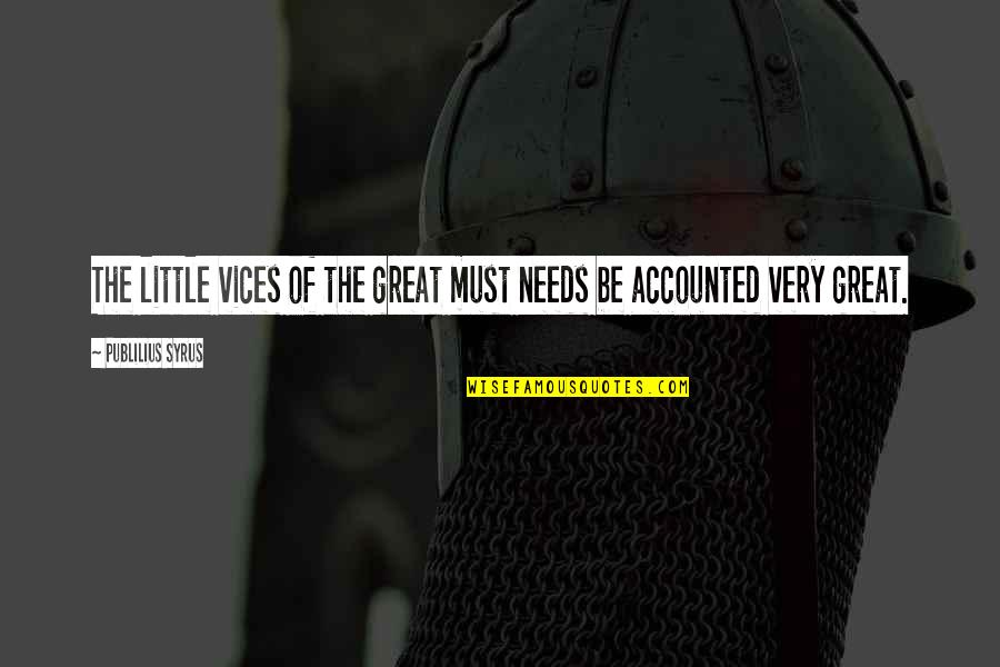 Must Be Quotes By Publilius Syrus: The little vices of the great must needs