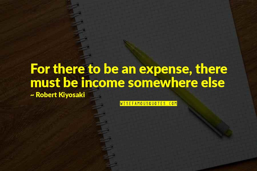 Must Be Quotes By Robert Kiyosaki: For there to be an expense, there must