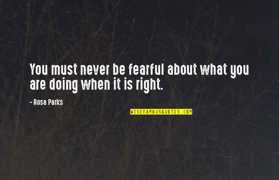 Must Be Quotes By Rosa Parks: You must never be fearful about what you