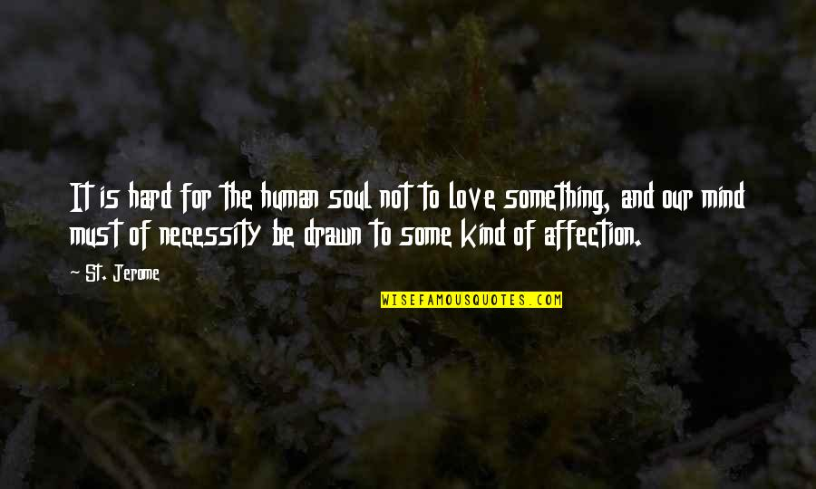 Must Be Quotes By St. Jerome: It is hard for the human soul not