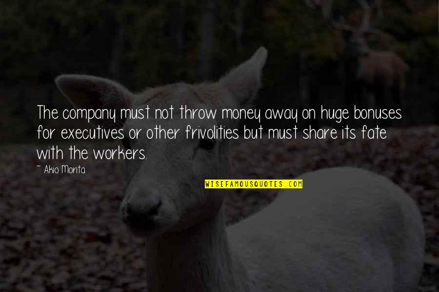 Must Share Quotes By Akio Morita: The company must not throw money away on
