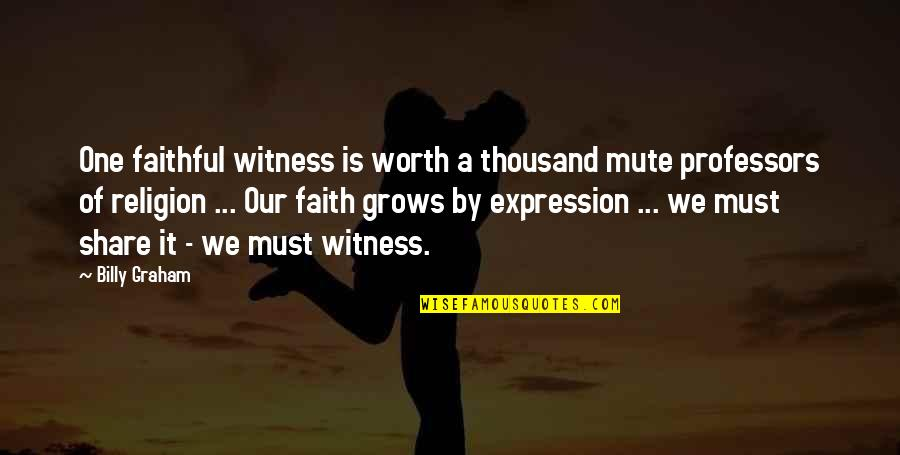 Must Share Quotes By Billy Graham: One faithful witness is worth a thousand mute