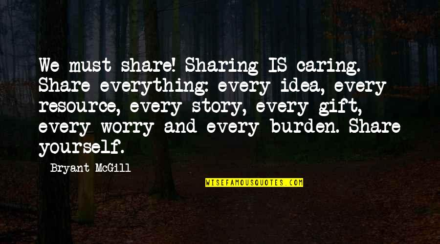 Must Share Quotes By Bryant McGill: We must share! Sharing IS caring. Share everything: