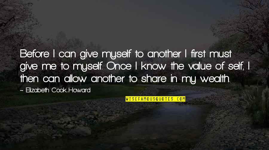 Must Share Quotes By Elizabeth Cook-Howard: Before I can give myself to another I