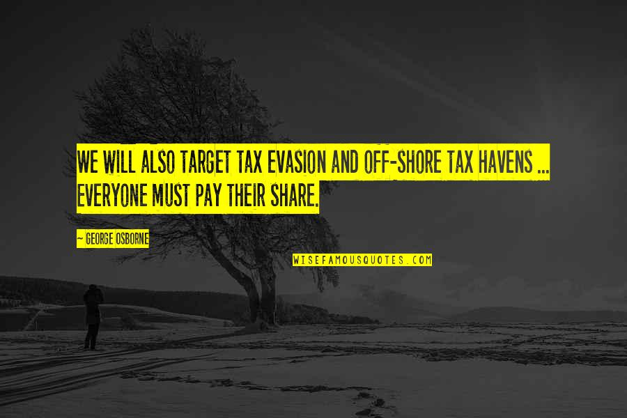 Must Share Quotes By George Osborne: We will also target tax evasion and off-shore