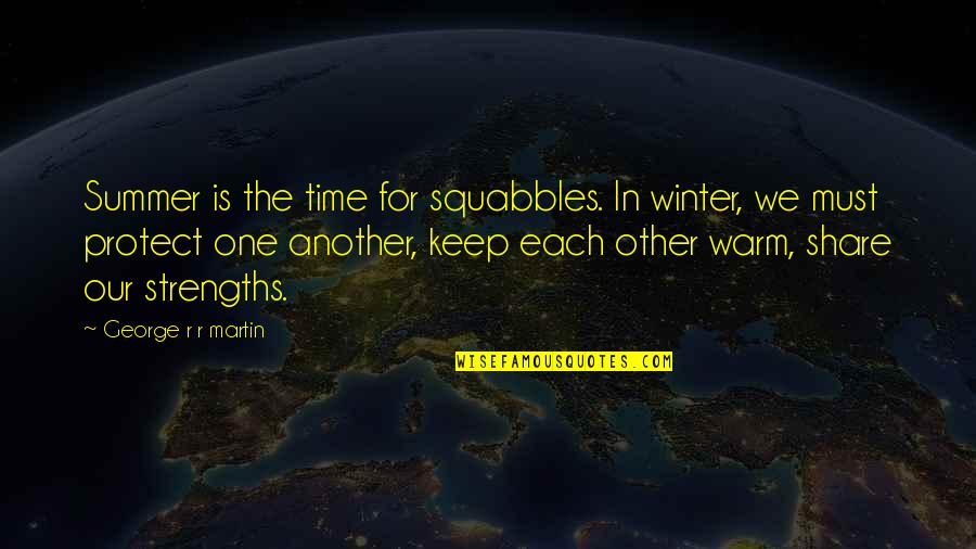 Must Share Quotes By George R R Martin: Summer is the time for squabbles. In winter,