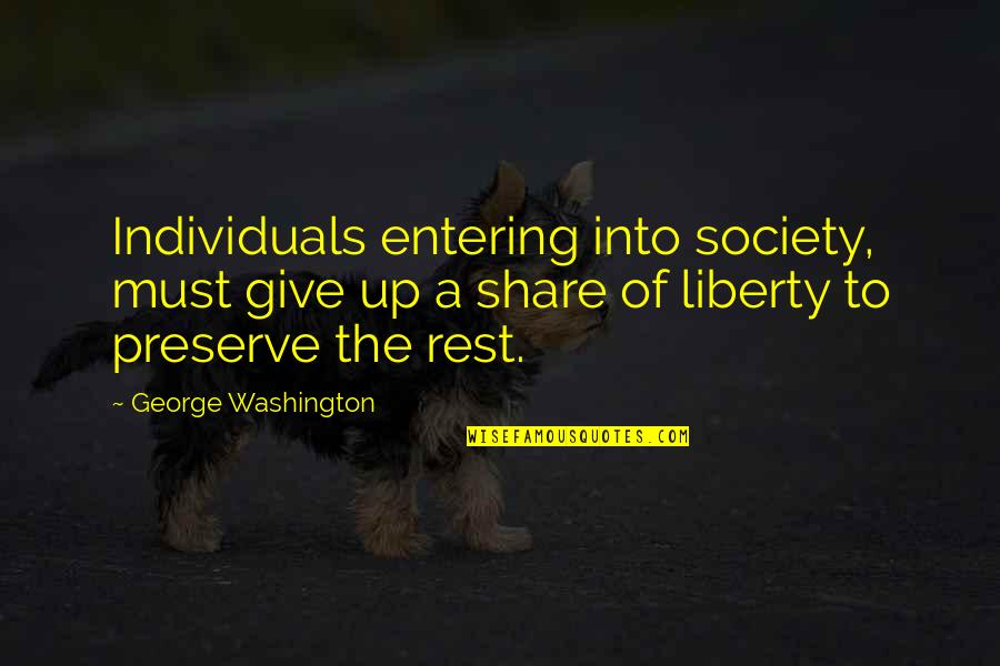 Must Share Quotes By George Washington: Individuals entering into society, must give up a