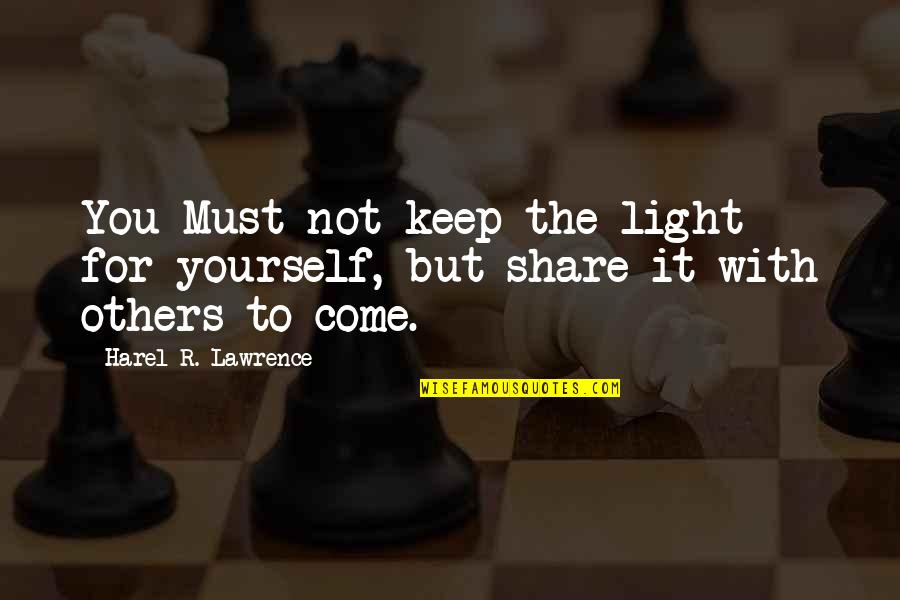 Must Share Quotes By Harel R. Lawrence: You Must not keep the light for yourself,