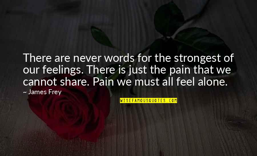 Must Share Quotes By James Frey: There are never words for the strongest of