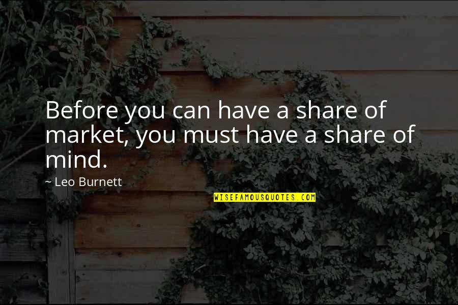 Must Share Quotes By Leo Burnett: Before you can have a share of market,