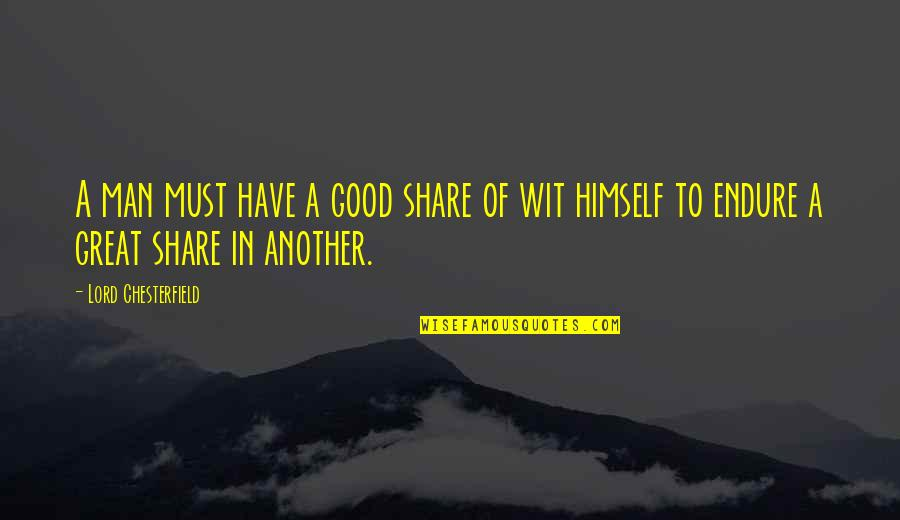 Must Share Quotes By Lord Chesterfield: A man must have a good share of