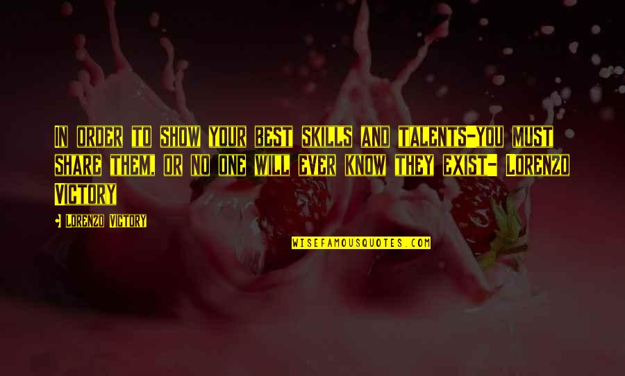 Must Share Quotes By Lorenzo Victory: In order to show your best skills and