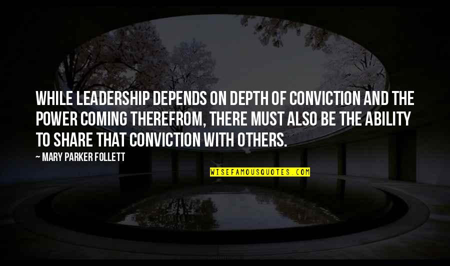 Must Share Quotes By Mary Parker Follett: While leadership depends on depth of conviction and