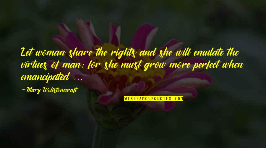 Must Share Quotes By Mary Wollstonecraft: Let woman share the rights and she will