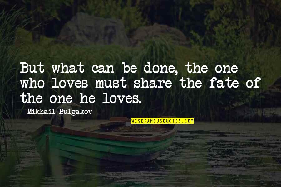 Must Share Quotes By Mikhail Bulgakov: But what can be done, the one who