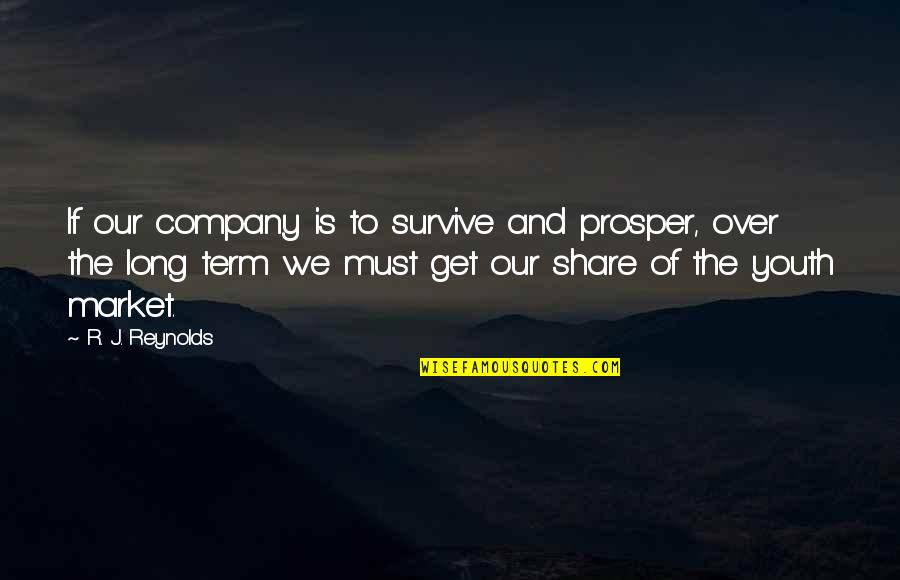 Must Share Quotes By R. J. Reynolds: If our company is to survive and prosper,