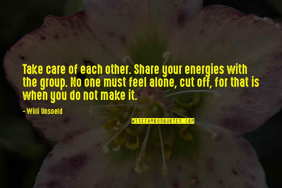 Must Share Quotes By Willi Unsoeld: Take care of each other. Share your energies