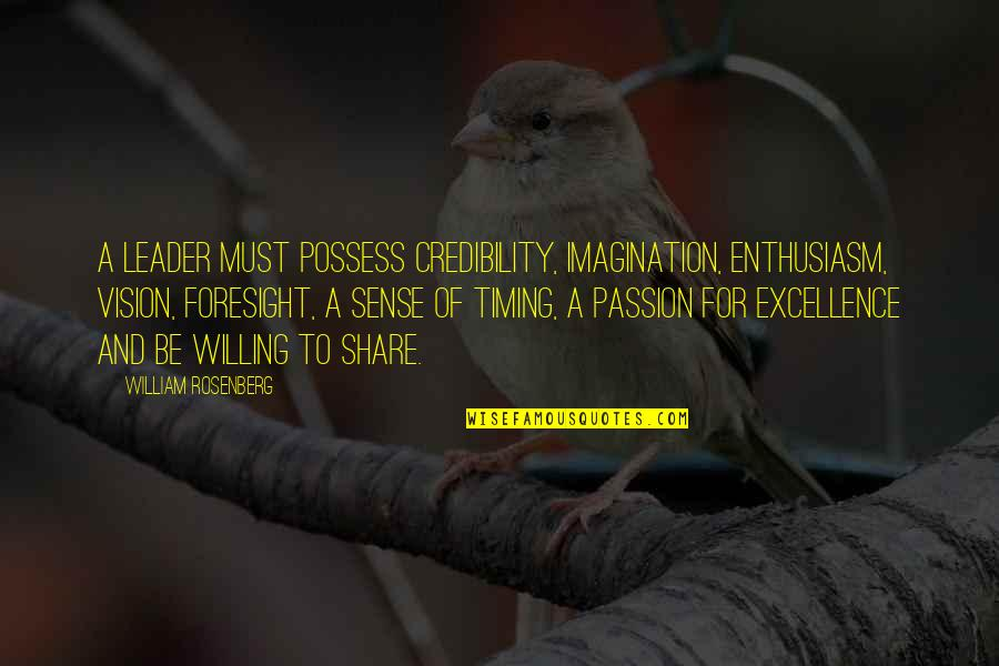 Must Share Quotes By William Rosenberg: A Leader must possess credibility, imagination, enthusiasm, vision,