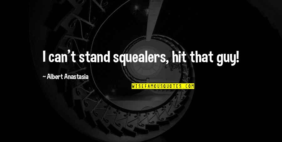 Mustafa Mahmud Quotes By Albert Anastasia: I can't stand squealers, hit that guy!