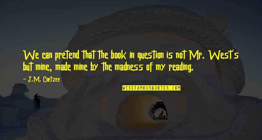 Mustafa Mahmud Quotes By J.M. Coetzee: We can pretend that the book in question