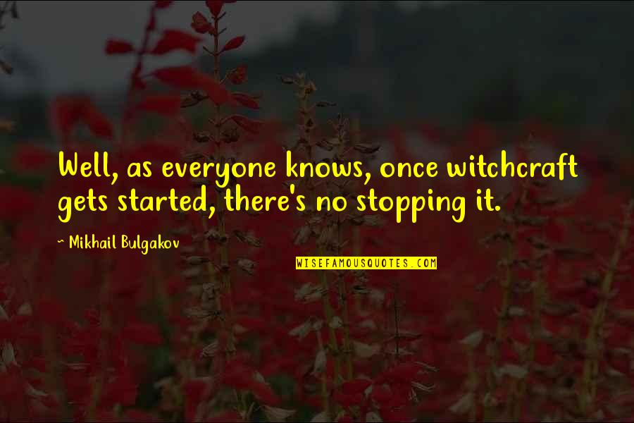 Mustafa Mahmud Quotes By Mikhail Bulgakov: Well, as everyone knows, once witchcraft gets started,